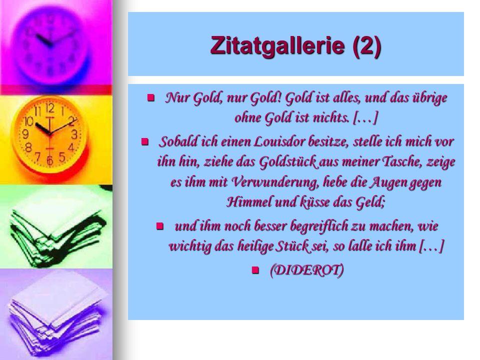 Zitatgallerie (2)Nur Gold, nur Gold! Gold ist alles, und das übrige ohne Gold ist nichts. […]